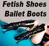 Fetish Shoes and Ballet Boots